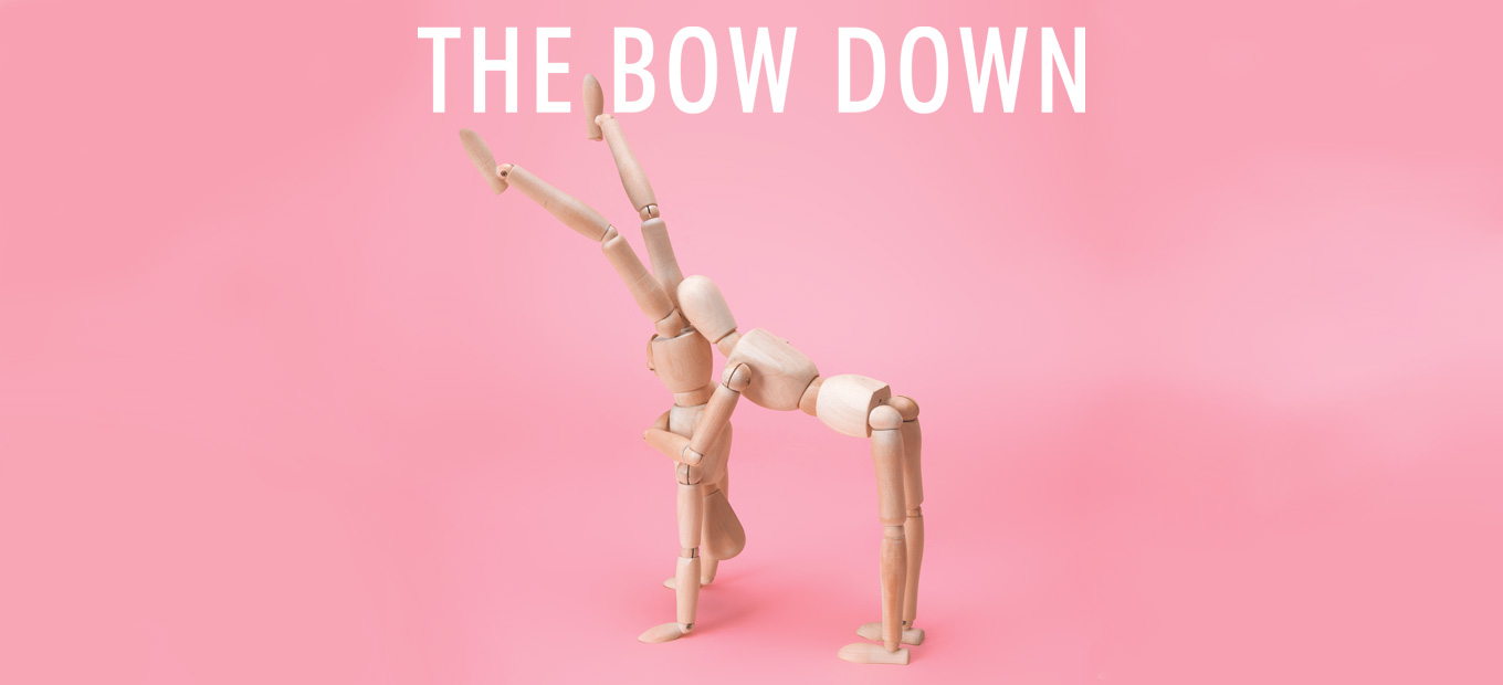 the bow down