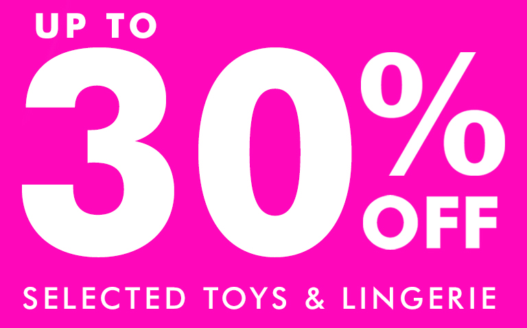 Up to 30% off selected lingerie and toys