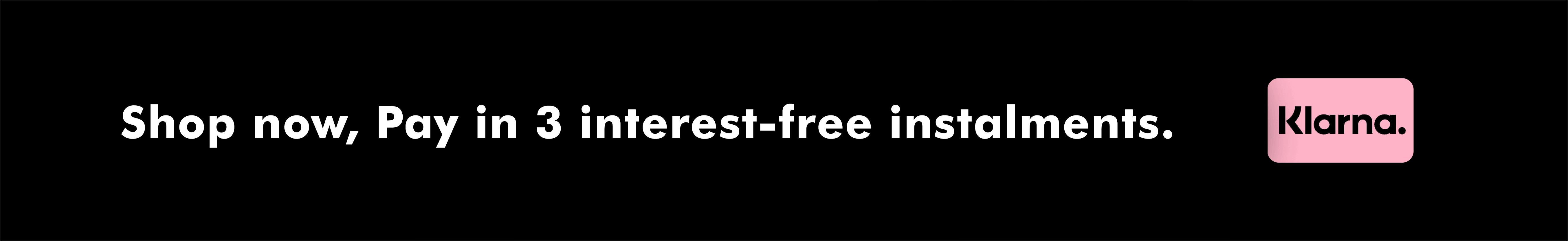 Klarna - Pay in 3 interest free instalments