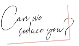 can we seduce you, with an email discount? Sign up now.